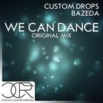 CUSTOM DROPS & BAZEDA - We Can Dance (Front Cover)