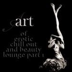 VARIOUS - Art Of Erotic Chill Out & Beauty Lounge Part 1 (The Ultimate Lounge Edition) (Front Cover)