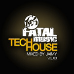 JAIMY/VARIOUS - Fatal Music Tech House Volume 03 (Front Cover)