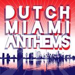 Dutch Miami Anthems