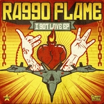 RAGGO FLAME - I Got Love EP (Front Cover)