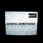 REMUTE - Atomic Ambitions (Front Cover)