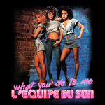 L'EQUIPE DU SON - What You Do To Me (Front Cover)
