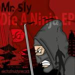 MR SLY - Die A Ninja EP (Front Cover)