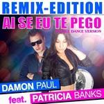 PAUL, Damon feat PATRICIA BANKS - Ai Se Eu Te Pego (Remix Edition) (Front Cover)