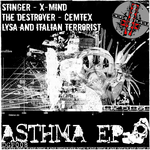 STINGER/X-MIND/THE DESTROYER/CEMTEX/DJ LYSA/ITALIAN TERRORIST - Asthma EP (Front Cover)