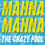 CRAZY FOOL, The - Mahna Mahna (Front Cover)