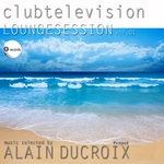 Lounge Session Vol 1 (Clubtelevision selected by Alain Ducroix)