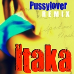 ITAKA - Pussy Lover (Remix) (Front Cover)