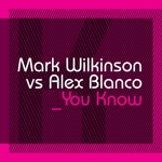 WILKINSON, Mark vs ALEX BLANCO - You Know (I Owe You) (Front Cover)
