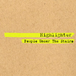 PEOPLE UNDER THE STAIRS - Highlighter (Front Cover)