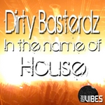 DIRTY BASTERDZ - In The Name Of House (Front Cover)
