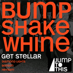 GET STELLAR - Bump Shake Whine EP (Front Cover)