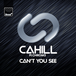 CAHILL feat CHROM3 - Can't You See (Front Cover)