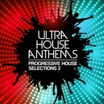 Ultra House Anthems Vol 2 (Progressive House Selections)