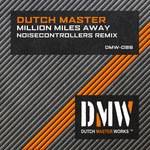DUTCH MASTER - Million Miles Away (Noisecontrollers remix) (Front Cover)