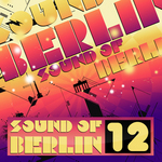 Sound of Berlin 12 - The Finest Club Sounds Selection Of House, Electro, Minimal & Techno