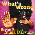 BAX, Bryan/INUSA DAWUDA - What's Wrong (Front Cover)