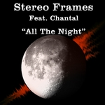 STEREO FRAMES feat CHANTAL - All The Night (Front Cover)