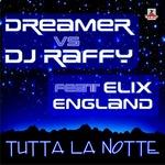 DREAMER vs DJ RAFFY feat ELIX ENGLAND - Tutta La Notte (Front Cover)