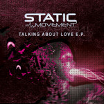 STATIC MOVEMENT/IMPACT/SYKICK/DOHAK - Talking About Love EP (Front Cover)