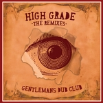 GENTLEMANS DUB CLUB - High Grade (The remixes) (Front Cover)