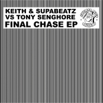 KEITH & SUPABEATZ vs TONY SENGHORE - Final Chase EP (Front Cover)