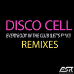 DISCO CELL - Everybody In The Club (Let's F**k!) (remixes) (Front Cover)