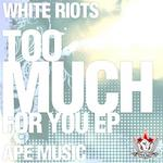 WHITE RIOTS, The - Too Much For You EP (Front Cover)