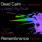 DEAD CALM feat SOPHIE LEANNE - U Need My Love (Front Cover)