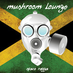MUSHROOM LOUNGE - Space Ragga EP (Front Cover)