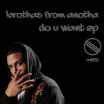BROTHAS FROM ANOTH - Do U Want (Front Cover)