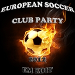 VARIOUS - European Soccer Club Party 2012, Em Fussball Edit (The Ultimate Mixture Of Electro, House, Minimal & Club Groovers) (Front Cover)