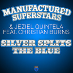 MANUFACTURED SUPERSTARS/JEZIEL QUINTELA feat CHRISTIAN BURNS - Silver Splits The Blue (Front Cover)