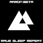 BETA, Aaron - Rave Sleep Repeat (Front Cover)