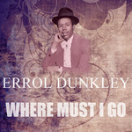 DUNKLEY, Errol - Where Must I Go (Front Cover)