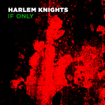 HARLEM KNIGHTS - If Only (Front Cover)