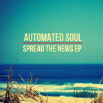 AUTOMATED SOUL - Spread The News EP (Front Cover)