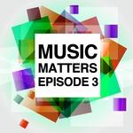 Music Matters: Episode 3