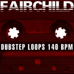 FAIRCHILD - Dubstep Loops 140 Bpm (Volume 3 Special DJ Tools) (Front Cover)