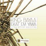 Ekat Em Yawa (A Talk With My Ancestors)