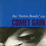 COMET GAIN - The 'Gettin Ready' EP (Front Cover)