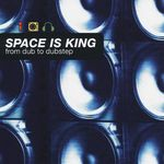 Space Is King (From Dub To Dubstep)