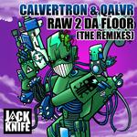 CALVERTRON/QALVR - Raw 2 Da Floor (The Remixes) (Front Cover)