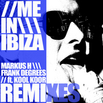 MARKUS H/FRANK DEGREES feat KOOL KOOR - Me in Ibiza Remixes (Front Cover)