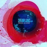 ALVAREZ, Miguel - Dream Land EP (Front Cover)