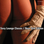 VARIOUS - Sexy Lounge Classic: New York Edition (Front Cover)