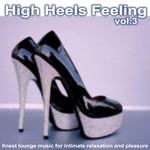 VARIOUS - High Heels Feeling Vol 3: Finest Lounge Music For Intimate Relaxation & Pleasure (Front Cover)