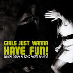 Girls Just Wanna Have Fun - When Drum 'N' Bass Meets Dance