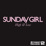 SUNDAY GIRL - High & Low (StreetDance 2 Mix) (Front Cover)